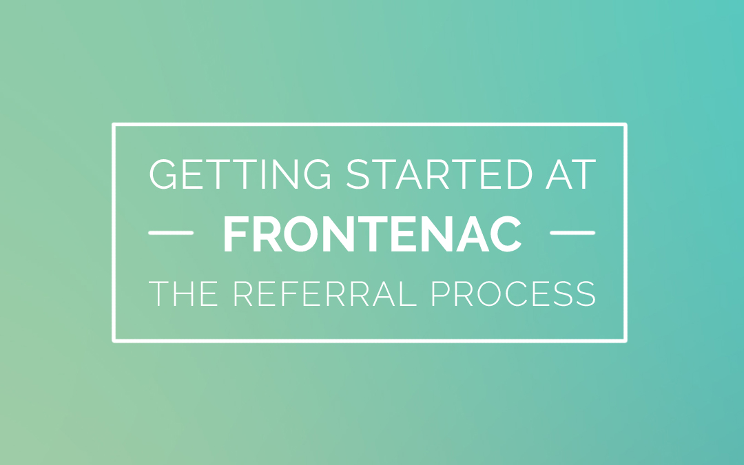 Getting Started at Frontenac – The Referral Process